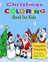 Christmas Coloring Book for Kids: Activity Book for Kids (Coloring, Tracing and Drawing Book for Kids), Christmas coloring and drawing book for children ages 4-9(Perfect Christmas gift item for kids)