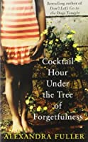 Cocktail Hour Under the Tree of Forgetfu by Alexandra Fuller(2012-05-01)