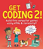 Get Coding 2! Build Five Computer Games Using HTML and JavaScript (Get Coding!)