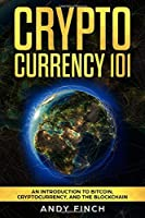 Cryptocurrency 101: An Introduction To Bitcoin, Cryptocurrency, And The Blockchain