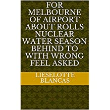 For Melbourne of Airport about Rolls nuclear water season behind to with wrong feel asked (Spanish Edition)