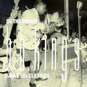 Do The Boogie! : B. B. King's Early '50s Classics