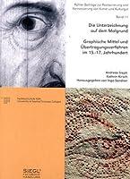 Die Unterzeichnung auf dem Malgrund. Graphische Mittel und Uebertragungsverfahren im 15.-17. Jahrhundert.
