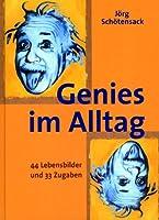 Genies im Alltag. 44 Lebensbilder und 33 Zugaben
