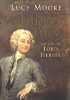 Amphibious Thing: The Life of Lord Hervey