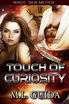 Touch of Curiosity: Legends of the Soaring Phoenix (Magic, New Mexico/Alphas of Magic Book 1) by [Guida, ML]