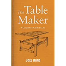 The Table Maker: A Carpenter's Guide to Life