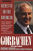 Gorbachev: Heretic in the Kremlin