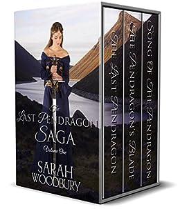 The Last Pendragon Saga Volume 1: The Last Pendragon/The Pendragon's Blade/Song of the Pendragon (The Last Pendragon Saga Boxset) by [Woodbury, Sarah]