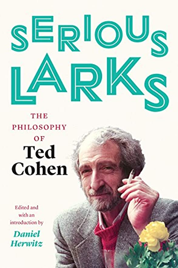 Serious Larks: The Philosophy of Ted Cohen (English Edition)