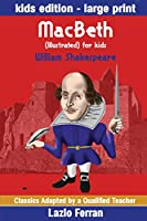 MacBeth  (Illustrated) for kids: Adapted for kids aged 9-11 Grades 4-7, Key Stages 2 and 3 by Lazlo Ferran (Classics Adapted by a Qualified Teacher)