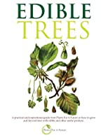 Edible Trees: A practical and inspirational guide from Plants For A Future on how to grow and harvest trees with edible and other useful produce. by Plants For A Future(2013-11-12)