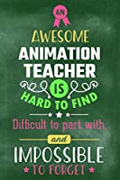 An Awesome Animation Teacher Is Hard To Find Difficult To Part With and Impossible To Forget: Blank Line Teacher Appreciation Journal / Retirement / Thank You / Year End Gift (6 x 9 - 110 Wide Pages)