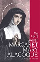 The Life of St. Margaret Mary Alacoque 1647-1690