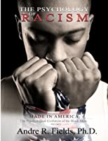 The Psychology of Racism: Made in America: The Psychological Evolution of the Black Male