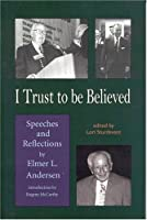 I Trust To Be Believed: Speeches And Reflections
