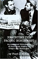 Reporting the Pacific Northwest: An Annotated Bibliography of Journalism History in Oregon and Washington