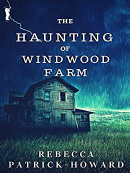 The Haunting of Windwood Farm: A Ghost Story: A Haunted House Paranormal Mystery (Taryn's Camera Book 1) by [Patrick-Howard, Rebecca]