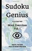 Sudoku Genius Mind Exercises Volume 1: Aguila, Arizona State of Mind Collection