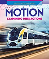 Motion: Examining Interactions (Spotlight on Physical Science)