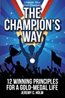 The Champion's Way: 12 Winning Principles for a Gold Medal Life