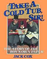Take a Cold Tub, Sir!: The Story of the Boy's Own Paper