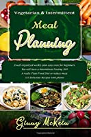 Vegetarian & Intermittent Meal Planning: A well organized weekly plan easy even for beginners. You will have a Intermittent Fasting 16/8 A really Plant Food Diet to reduce meat.
