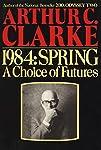 1984, Spring : a Choice of Futures / Arthur C. Clarke