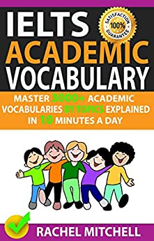 Ielts Academic Vocabulary: Master 3000+ Academic Vocabularies By Topics Explained In 10 Minutes A Day by [Mitchell, Rachel]