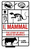 I, Mammal: The Story of What Makes Us Mammals (Bloombury Sigma) 画像