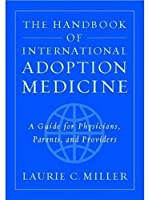 The Handbook of International Adoption Medicine: A Guide for Physicians, Parents, and Providers