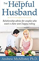 The Helpful Husband: Relationship advice for couples who want a chore wars happy ending