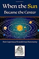 When the Sun Became the Center: How Copernicus Transformed Astronomy