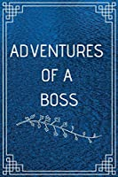 ADVENTURE OF A BOSS: Perfect Gift For Adventure Lover (100 Pages, Blank Notebook, 6 x 9) (Cool Notebooks) Paperback