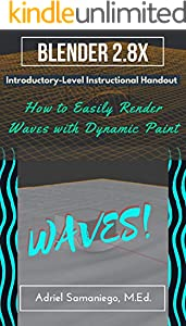 Blender 2.8X Introductory-Level Instructional Handout on How to Animate Waves!: Quick and Easy Dynamic Paint Physics Simulation (English Edition)