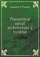 Theoretical Naval Architecture a Treatise