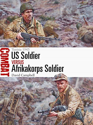 US Soldier vs Afrikakorps Soldier: Tunisia 1943 (Combat Book 38) (English Edition)