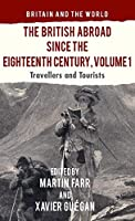 The British Abroad Since the Eighteenth Century, Volume 1: Travellers and Tourists (Britain and the World)