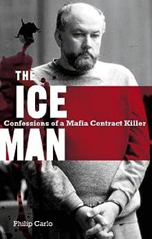 The Iceman: Confessions of a Mafia Contract Killer by [Carlo, Philip]