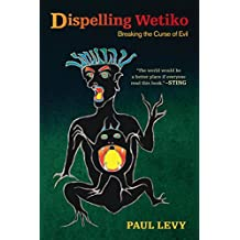Dispelling Wetiko: Breaking the Curse of Evil