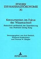 Konsumenten Im Fokus Der Wissenschaft: Festschrift Anlaesslich Der Emeritierung Von Professor Georg Karg (Studien Zur Haushaltsoekonomie)