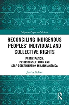 Reconciling Indigenous Peoples' Individual and Collective Rights: Participation, Prior Consultation and Self-Determination in Latin America (Indigenous Peoples and the Law) by [Eichler, Jessika]