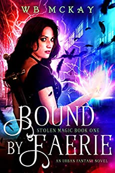 Bound by Faerie (Stolen Magic Book 1) by [McKay, WB]