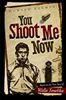 You Shoot Me Now: The True Story of Walla Tonehka