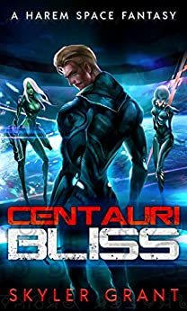 Centauri Bliss: A Harem Space Fantasy by [Grant, Skyler]