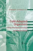 Cold-Adapted Organisms: Ecology, Physiology, Enzymology and Molecular Biology
