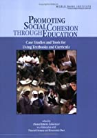 Promoting Social Cohesion Through Education: Case Studies And Tools for Using Textbooks And Curricula (WBI Learning Resources Series)