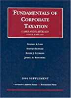 Fundamentals Of Corporate Taxation 2004 Supplement