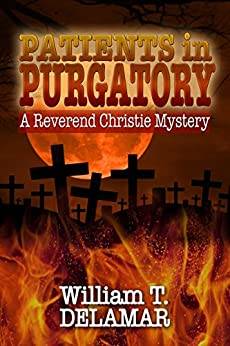 [Delamar, William T.]のPatients in Purgatory (A Reverend Christie Mystery Book 2) (English Edition)