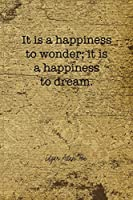 It Is A Happiness To Wonder; It Is A Happiness To Dream: Edgar Allan Poe Notebook Journal Composition Blank Lined Diary Notepad 120 Pages Paperback Brown